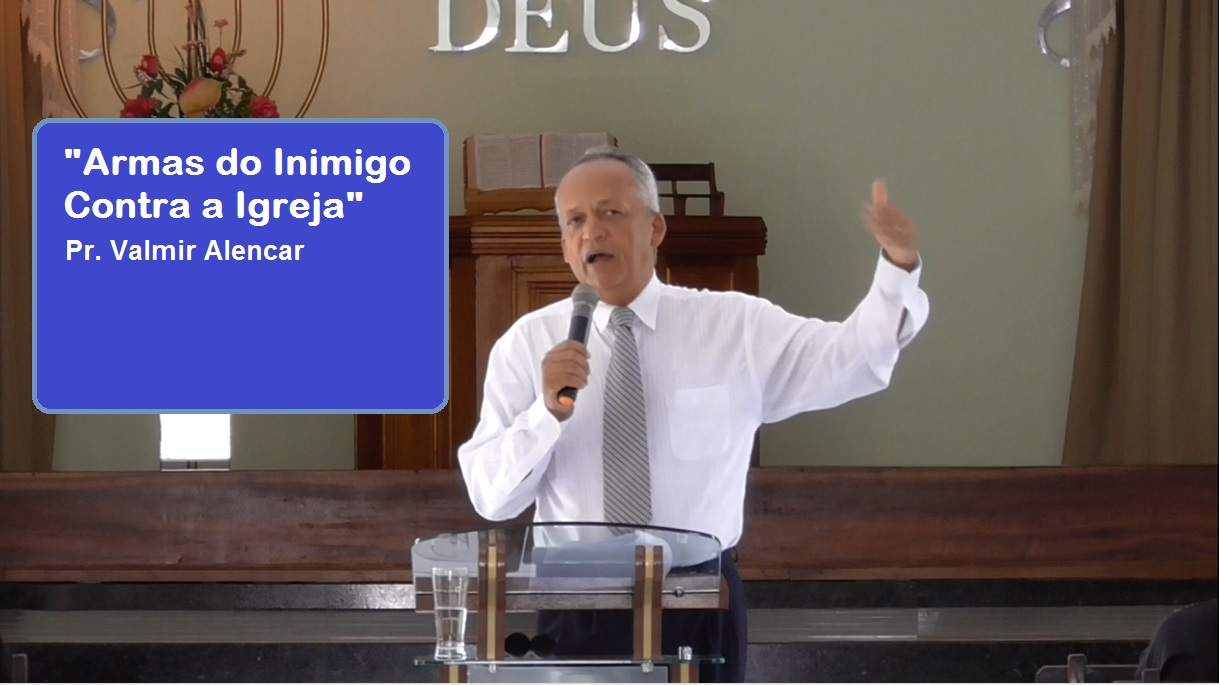 """Mensagem: """"Armas do Inimigo Contra a Igreja"""" – Pr. Valmir Alencar"""
